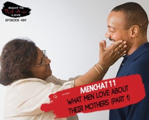 What Men Love About Their Mothers (Part 1)