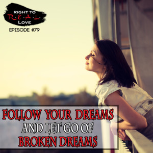 What If Our Dreams Are Right And >> 96 Follow Your Dreams And Let Go Of Broken Dreams