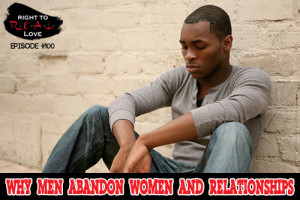 Why Men Abandon Women and Relationships