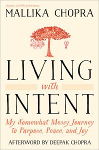 Living with Intent by Mallika Chopra