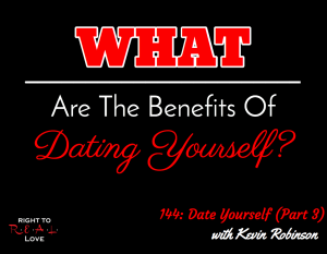 144: Date Yourself (Part 3) with Kevin Robinson
