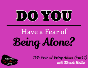 146: Fear of Being Alone (Part 1) with Rhonda Britten