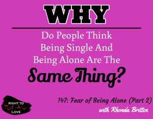 147: Fear of Being Alone (Part 2) with Rhonda Britten
