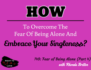 149: Fear of Being Alone (Part 4) with Rhonda Britten