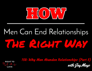 158: Why Men Abandon Relationships (Part 5) with Jay Mayo