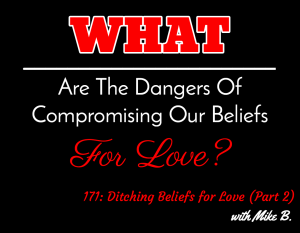 Ditching Beliefs for Love (Part 2) with Mike B.