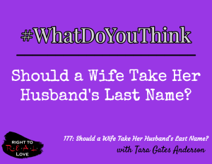 Should a Wife Take Her Husband's Last Name? with Tara Gates Anderson