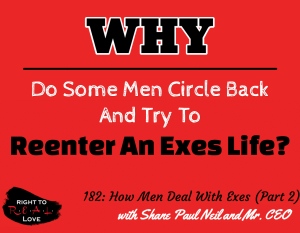How Men Deal With Exes (Part 2) with Shane Paul Neil and Mr. CEO