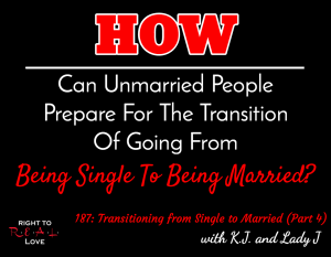 Transitioning from Single to Married (Part 4) with K.J. and Lady J