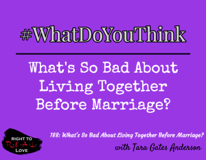 What's So Bad About Living Together Before Marriage? with Tara Gates Anderson