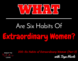 200: Six Habits of Extraordinary Women (Part 3) with Toya Nicole