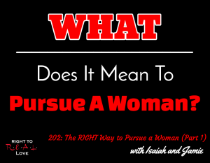 202: The RIGHT Way to Pursue a Woman (Part 1)