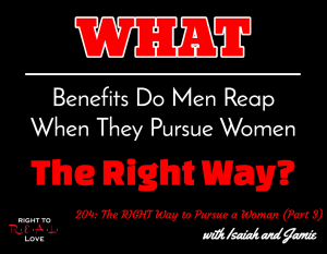 204: The RIGHT Way to Pursue a Woman (Part 3)