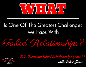 Overcome Failed Relationships (Part 2) with Amber Janae
