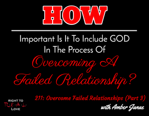 Overcome Failed Relationships (Part 3) with Amber Janae