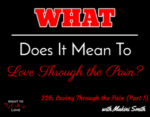 Loving Through the Pain (Part 1) with Makini Smith