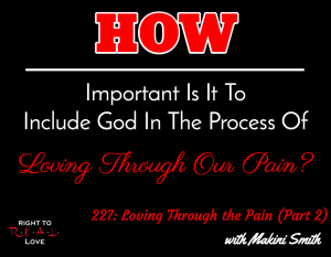 Loving Through the Pain (Part 2) with Makini Smith