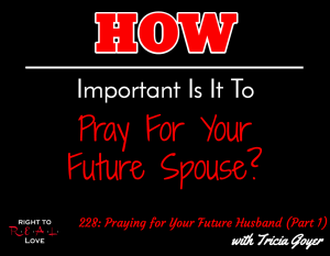 Praying for Your Future Husband (Part 1) with Tricia Goyer