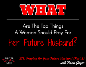 Praying for Your Future Husband (Part 2) with Tricia Goyer