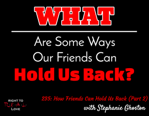 How Friends Can Hold Us Back (Part 2)