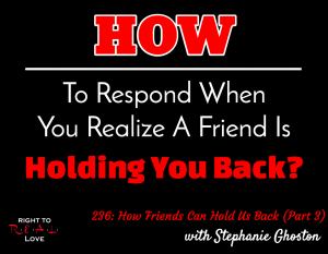 How Friends Can Hold Us Back (Part 3)