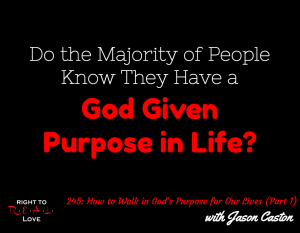 How to Walk in God's Purpose for Our Lives (Part 1) with Jason Caston