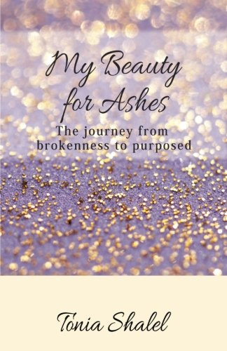 My Beauty for Ashes by Tonia Shalel
