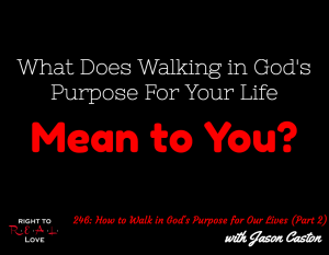 How to Walk in God's Purpose for Our Lives (Part 2) with Jason Caston