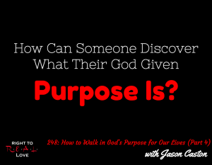 How to Walk in God's Purpose for Our Lives (Part 4) with Jason Caston