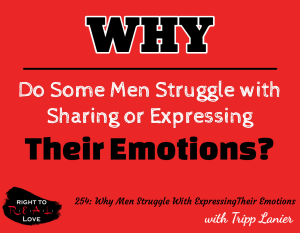 Why Men Struggle With Expressing Their Emotions with Tripp Lanier
