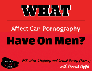 Men, Virginity and Sexual Purity (Part 1) with Derrick Cuffie