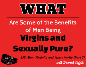 Men, Virginity and Sexual Purity (Part 3) with Derrick Cuffie