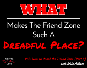 How to Avoid the Friend Zone (Part 3) with Nate Adlam