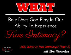 What Is True Intimacy? (Part 2) with Chris Richardson