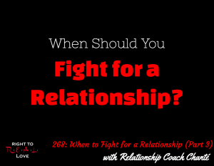 When to Fight for a Relationship (Part 3) with Relationship Coach Chanté