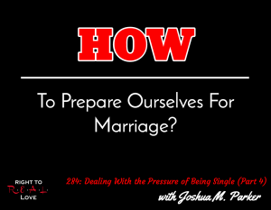 Dealing With the Pressure of Being Single (Part 4) with Joshua M. Parker