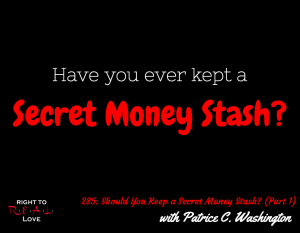 Should You Keep a Secret Money Stash? (Part 1) with Patrice C. Washington