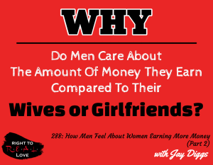 How Men Feel About Women Earning More Money (Part 2) with Jay Diggs