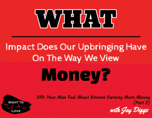 How Men Feel About Women Earning More Money (Part 3) with Jay Diggs