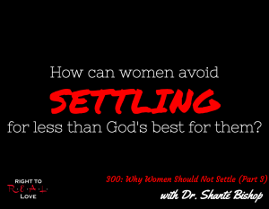 Why Women Should Not Settle (Part 3) with Dr. Shanté Bishop