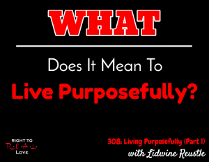 Living Purposefully (Part 1) with Lidwine Reustle