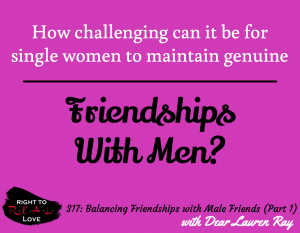 Balancing Friendships with Male Friends (Part 1) with Dear Lauren Ray