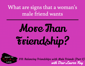 Balancing Friendships with Male Friends (Part 2) with Dear Lauren Ray