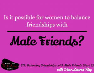 Balancing Friendships with Male Friends (Part 3) with Dear Lauren Ray