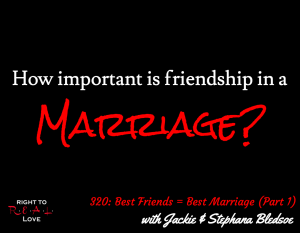 Best Friends = Best Marriage (Part 1) with Jackie & Stephana Bledsoe