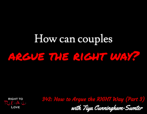 How to Argue the RIGHT Way (Part 3) with Tiya Cunningham-Sumter