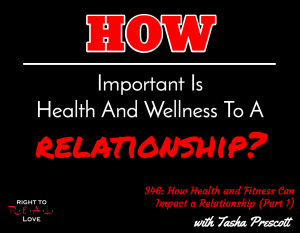 How Health and Fitness Can Impact a Relationship (Part 1) with Tasha Prescott