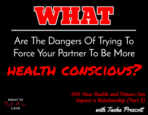 How Health and Fitness Can Impact a Relationship (Part 3) with Tasha Prescott