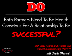 How Health and Fitness Can Impact a Relationship (Part 4) with Tasha Prescott