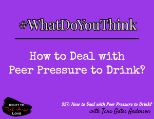 How to Deal with Peer Pressure to Drink? with Tara Gates Anderson